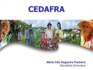 CEDAFRA Maria Ins Nogueira Pacheco Secretria Executiva LEI