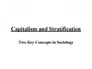 Capitalism and Stratification Two Key Concepts in Sociology