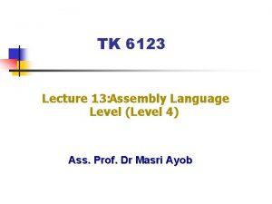 TK 6123 Lecture 13 Assembly Language Level Level