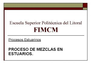 Escuela Superior Politcnica del Litoral FIMCM Procesos Estuarinos