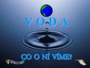 VODA CO O N VME Voda je nejzhadnj
