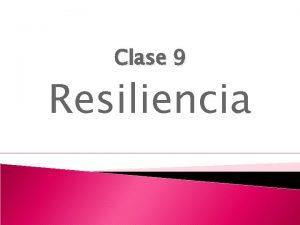 Clase 9 Resiliencia Definiciones La resiliencia es la