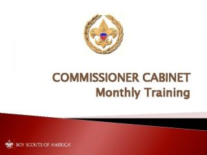COMMISSIONER CABINET Monthly Training Kimberly Krapp District Commissioner