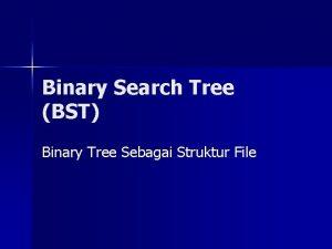 Binary Search Tree BST Binary Tree Sebagai Struktur