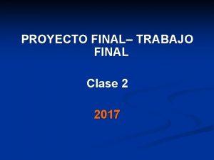 PROYECTO FINAL TRABAJO FINAL Clase 2 2017 PROYECTO