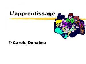 Lapprentissage Carole Duhaime Objectifs de la sance z
