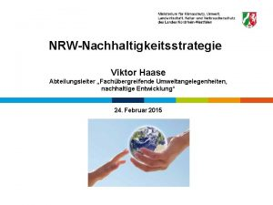 Referat I5 NRWNachhaltigkeitsstrategie Viktor Haase Abteilungsleiter Fachbergreifende Umweltangelegenheiten