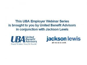 This UBA Employer Webinar Series is brought to