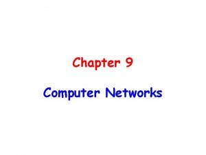 Chapter 9 Computer Networks Chapter 9 Computer Networks