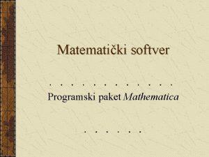 Matematiki softver Programski paket Mathematica Uvod Postoje dve