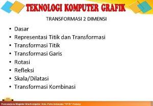 TRANSFORMASI 2 DIMENSI Dasar Representasi Titik dan Transformasi
