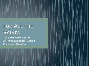 FOR ALL THE SAINTS The abbreviated story of