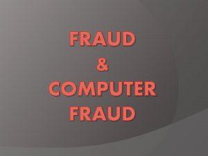FRAUD COMPUTER FRAUD Fraud Penipuan Deception Pencurian penggelapan