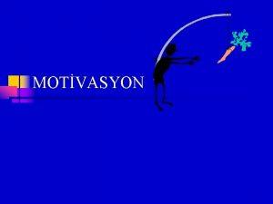 MOTVASYON 1 Motivasyon Motivasyon bir kimsenin belirli bir