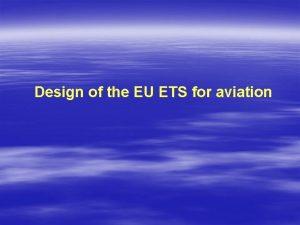 Design of the EU ETS for aviation Aviation