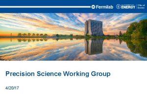 Precision Science Working Group 42017 Agenda Precision Science
