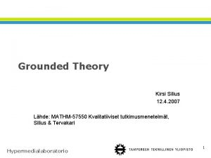 Grounded Theory Kirsi Silius 12 4 2007 Lhde