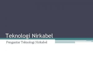 Teknologi Nirkabel Pengantar Teknologi Nirkabel Pengenalan Teknologi Nirkabel