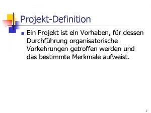 ProjektDefinition n Ein Projekt ist ein Vorhaben fr
