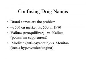 Confusing Drug Names Brand names are the problem