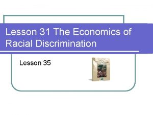 Lesson 31 The Economics of Racial Discrimination Lesson