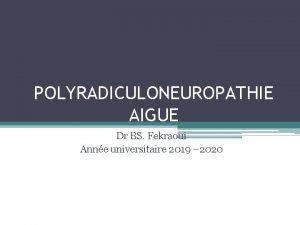 POLYRADICULONEUROPATHIE AIGUE Dr BS Fekraoui Anne universitaire 2019