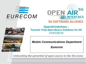 Open Airinterface Towards Truly OpenSource Solutions for 5