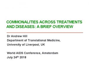 COMMONALITIES ACROSS TREATMENTS AND DISEASES A BRIEF OVERVIEW
