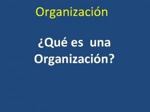 Organizacin Qu es una Organizacin Organizacin Gente Actividades