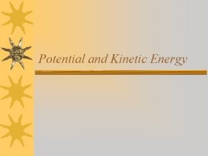 Potential and Kinetic Energy What is Energy Energy