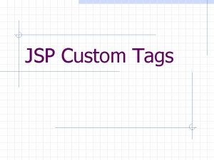 JSP Custom Tags Prerequisites Servlet API n Mapping