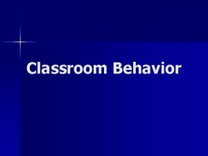 Classroom Behavior You are in a classroom to