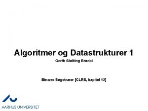 Algoritmer og Datastrukturer 1 Gerth Stlting Brodal Binre