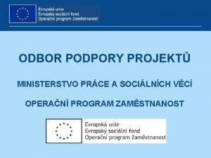 ODBOR PODPORY PROJEKT MINISTERSTVO PRCE A SOCILNCH VC