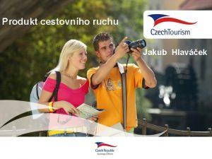 Produkt cestovnho ruchu Jakub Hlavek Osnova prezentace Co
