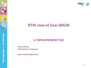 ETSI view of User ENUM A TISPAN PERSPECTIVE