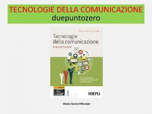 TECNOLOGIE DELLA COMUNICAZIONE duepuntozero Maria Grazia Ottaviani TECNOLOGIE