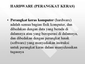 HARDWARE PERANGKAT KERAS Perangkat keras komputer hardware adalah