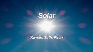 Solar Kaycie Seth Ryan Solar Energy Solar Energy