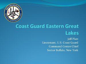 Coast Guard Eastern Great Lakes Jeff Platt Lieutenant