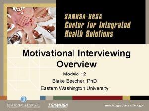 Motivational Interviewing Overview Module 12 Blake Beecher Ph