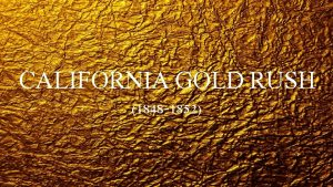 CALIFORNIA GOLD RUSH 1848 1852 Discovery and the