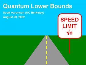 Quantum Lower Bounds Scott Aaronson UC Berkeley August