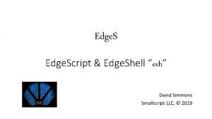 Edge Script Edge Shell esh David Simmons Smallscript
