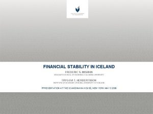 FINANCIAL STABILITY IN ICELAND FREDERIC S MISHKIN GRADUATE