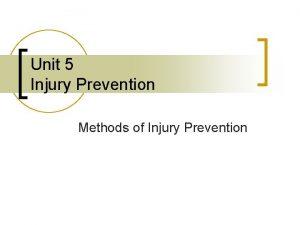 Unit 5 Injury Prevention Methods of Injury Prevention