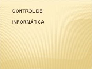 CONTROL DE INFORMTICA CONTROL DE INFORMTICA O AUDITORA