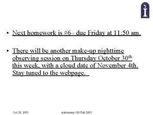 Next homework is 6 due Friday at 11