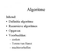 Algoritme Inhoud Definitie algoritme Recursieve algoritmes Opgaven Voorbeelden