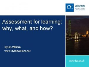 Assessment for learning why what and how Dylan